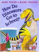 Cover of How Do Dinosaurs Go to School by Jane Yolen and Mark Teague