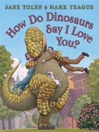 Cover of How Do Dinosaurs Say I Love You? by Jane Yolen and Mark Teague