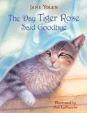 Cover of The Day Tiger Rose Said Goodbye by Jane Yolen