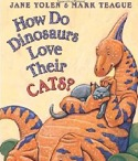 Cover of hoHow Do Dinosaurs Love Their Cats by Jane Yolen and Mark Teaguewddltc