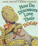 Cover of How Do Dinosaurs Love Their Dogs by Jane Yolen and Mark Teague