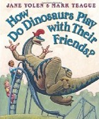 Cover of How Do Dinosaurs Play with Their Friends? by Jane Yolen