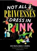 Cover of Not All Princesses Dress in Pink by Jane Yolen and Heidi E Y Stemple
