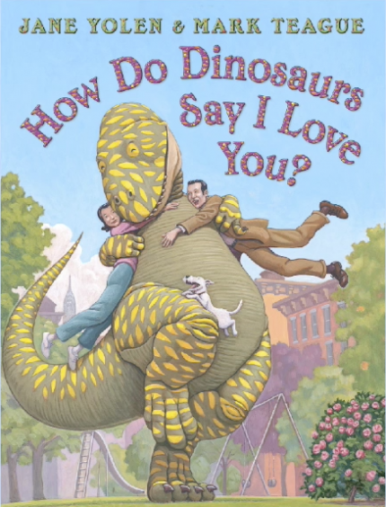 How Do Dinosaurs Say I Love You by Jane Yolen