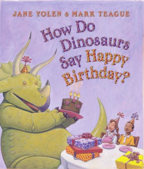 How Do Dinosaurs Say Happy Birthday by Jane Yolen