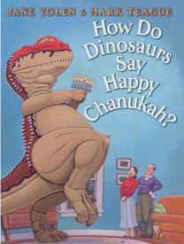 How Do Dinosaurs Say Happy Chanukah> by Jane Yolen and Mark Teague
