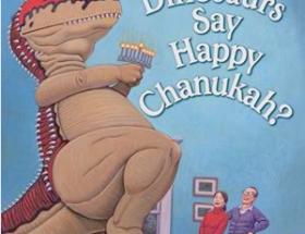 How Do Dinosaurs Say Happy Chanukah> by Jane Yolen and Mark Teague