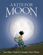Cover of Kite for Moon by Jane Yolen and Heidi E Y Stemple