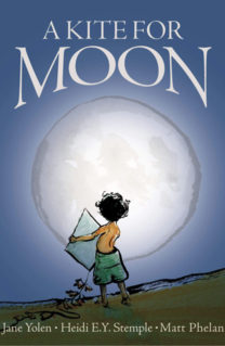 Cover of A Kite for Moon by Jane Yolen and Heidi E Y Stemple, Illustrated by Matt Phelan